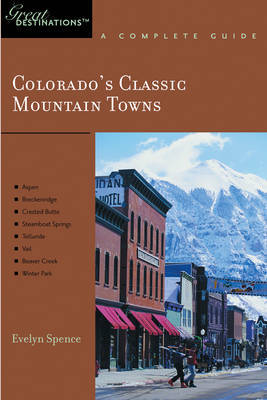 Explorer's Guide Colorado's Classic Mountain Towns: A Great Destination by Evelyn Spence