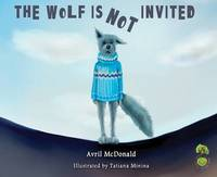 The Wolf is Not Invited by Avril McDonald