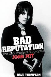 Jett Joan Bad Reputation Unauthorised Biography (Thompson Dave) Pb Bk by Dave Thompson