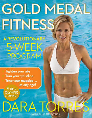 Gold Medal Fitness: A Revolutionary 5-Week Program by Dara Torres image