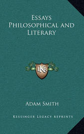Essays Philosophical and Literary by Adam Smith
