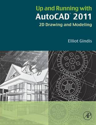 Up and Running with AutoCAD 2011 by Elliot Gindis