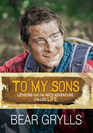 To My Sons by Bear Grylls
