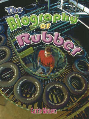 Biography of Rubber by Carrie Gleason