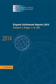 Dispute Settlement Reports 2014: Volume 1, Pages 1-362 by World Trade Organization