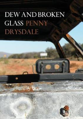 Dew and Broken Glass by Penny Drysdale