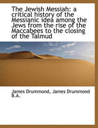 The Jewish Messiah by James Drummond