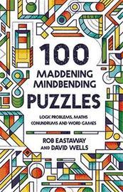 100 Maddening Mindbending Puzzles by Rob Eastaway