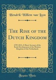 The Rise of the Dutch Kingdom by Hendrik Willem van Loon image