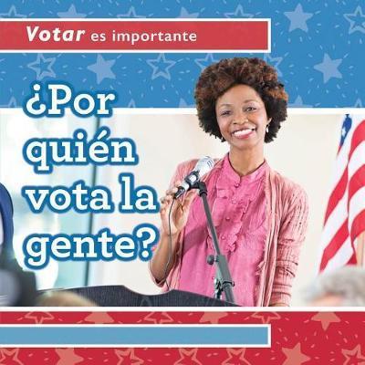 Por Qui n Vota La Gente? (Who Do People Vote For?) by Kristen Rajczak Nelson