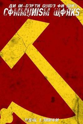 An In-Depth Guide On Why Communism Works by Karl Lennon