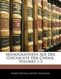 Monographieen Aus Der Geschichte Der Chemie, Volumes 1-3 by Georg Wilhelm August Kahlbaum