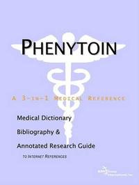 Phenytoin - A Medical Dictionary, Bibliography, and Annotated Research Guide to Internet References by ICON Health Publications image