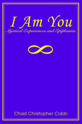 I Am You: Mystical Experiences and Epiphanies by Chad , Christopher Cobb