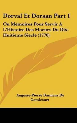 Dorval Et Dorsan Part 1: Ou Memoires Pour Servir A L'Histoire Des Moeurs Du Dix-Huitieme Siecle (1770) by Auguste Pierre Damiens De Gomicourt