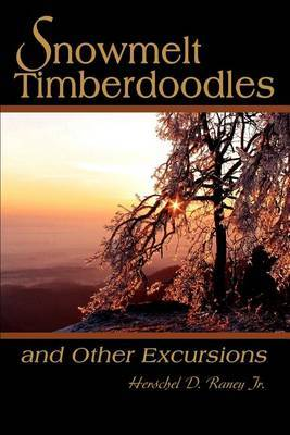 Snowmelt Timberdoodles: And Other Excursions by Herschel D. Raney Jr image