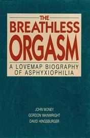 The Breathless Orgasm: A Lovemap Biography of Asphyxiophilia by John Money image