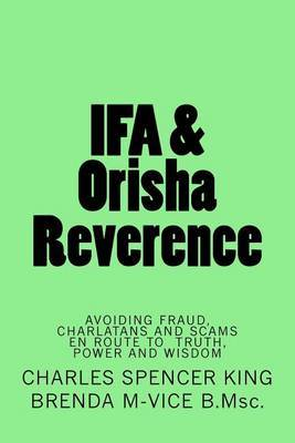 Ifa & Orisha Reverence : Avoiding Fraud, Charlatans and Scams En Route to Truth, Power & Wisdom by Charles Spencer King image