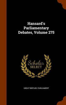 Hansard's Parliamentary Debates, Volume 275