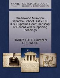 Greenwood Municipal Separate School Dist V. U S U.S. Supreme Court Transcript of Record with Supporting Pleadings by Hardy Lott