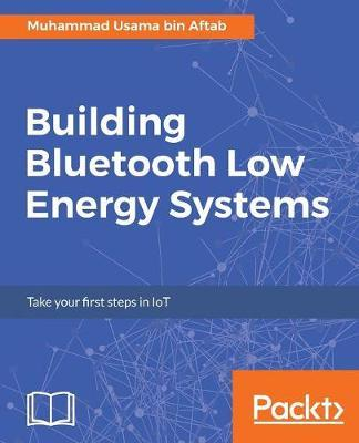 Building Bluetooth Low Energy Systems by Muhammad Usama bin Aftab image