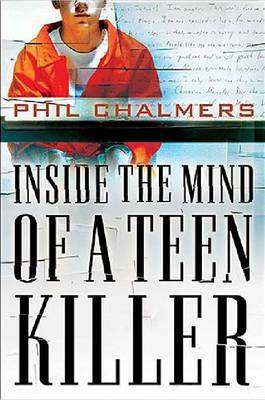 Inside the Mind of a Teen Killer by Phil Chalmers image