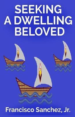 Seeking a Dwelling Beloved by Jr Francisco Sanchez