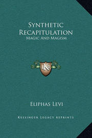 Synthetic Recapitulation: Magic and Magism by Eliphas Levi