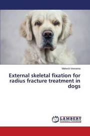 External Skeletal Fixation for Radius Fracture Treatment in Dogs by Veeranna Mahesh