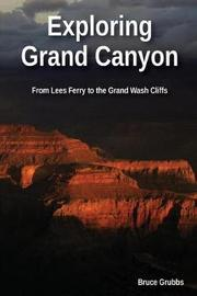 Exploring Grand Canyon by Bruce Grubbs