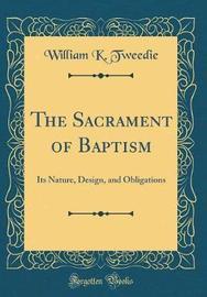 The Sacrament of Baptism by William K Tweedie image