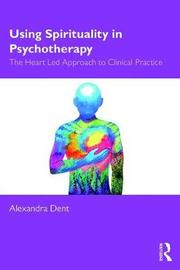 Using Spirituality in Psychotherapy by Alexandra Dent