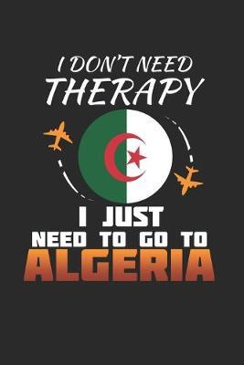I Don't Need Therapy I Just Need To Go To Algeria by Maximus Designs