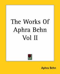 The Works Of Aphra Behn Vol II by Aphra Behn