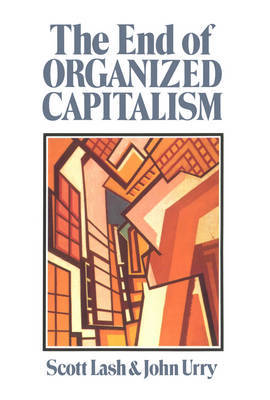 The End of Organized Capitalism by Scott Lash