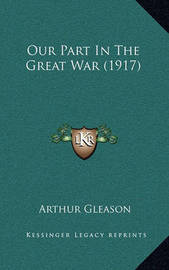 Our Part in the Great War (1917) by Arthur Gleason