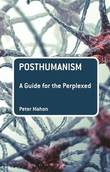 Posthumanism: A Guide for the Perplexed by Peter Mahon