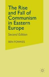 Rise and Fall of Communism in Eastern Europe by Ben Fowkes