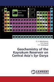 Geochemistry of the Kayrakum Reservoir on Central Asia's Syr Darya by Abdushukurov D a