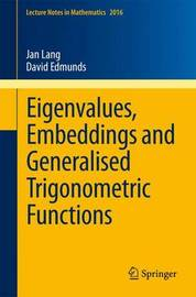 Eigenvalues, Embeddings and Generalised Trigonometric Functions by Janet Lang