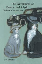 The Adventures of Bonnie and Clyde by Dw Cantrell