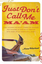 Just Don't Call Me Ma'am: How I Ditched the South, Forgot My Manners, and Managed to Survive My Twenties with (most Of) My Dignity Still Intact by Anna Mitchael image
