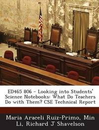Ed465 806 - Looking Into Students' Science Notebooks: What Do Teachers Do with Them? CSE Technical Report by Maria Araceli Ruiz-Primo