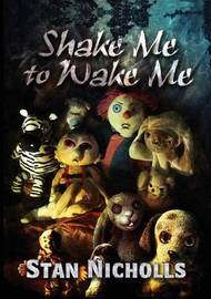 Shake Me to Wake Me by Stan Nicholls
