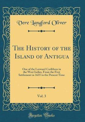 The History of the Island of Antigua, Vol. 3 by Vere Langford Oliver image