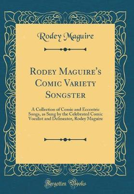Rodey Maguire's Comic Variety Songster by Rodey Maguire