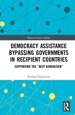Democracy Assistance Bypassing Governments in Recipient Countries by Paulina Pospieszna