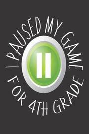 I Paused My Game for 4th Grade by Creative Juices Publishing