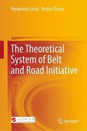 The Theoretical System of Belt and Road Initiative by Haoguang LIANG