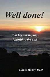 Well done! Ten Keys to Remaining Faithful to the End by Luther Maddy